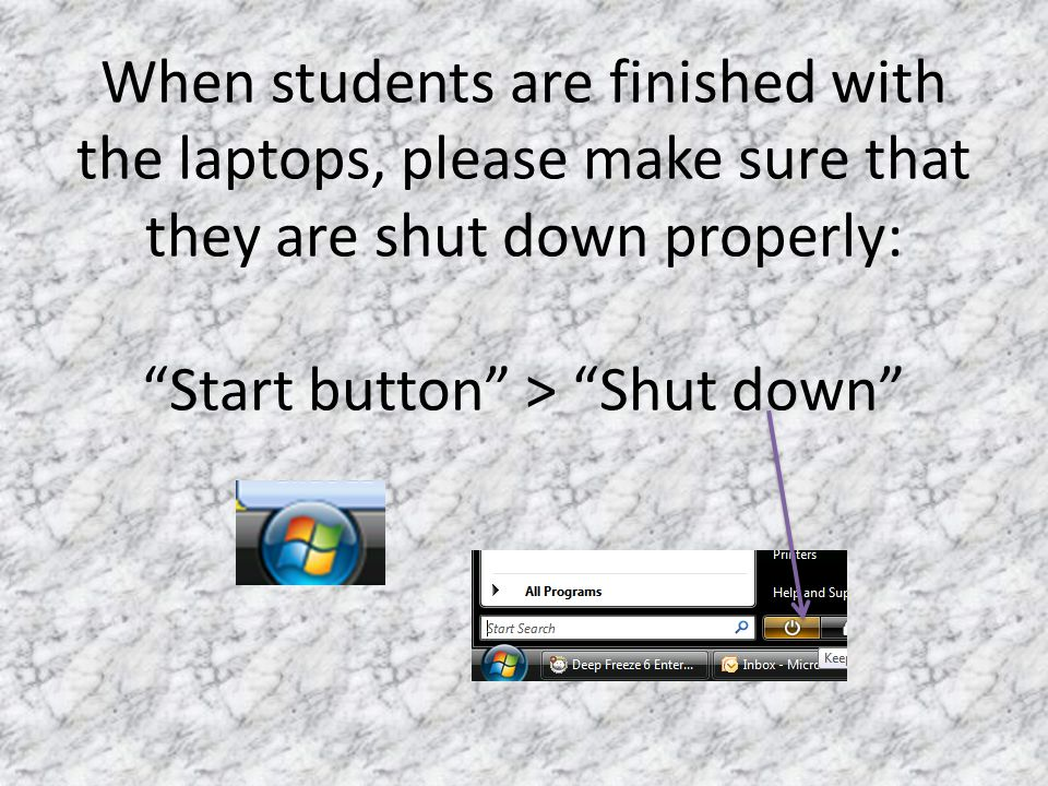 When students are finished with the laptops, please make sure that they are shut down properly: Start button > Shut down