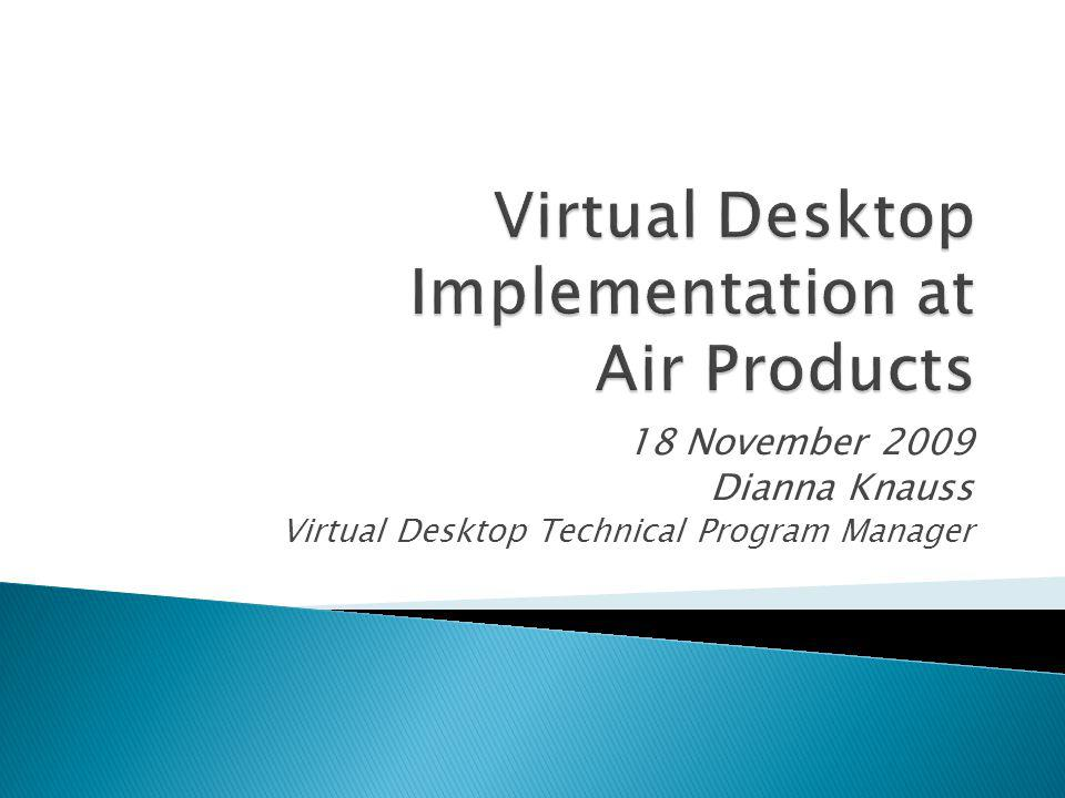 18 November 2009 Dianna Knauss Virtual Desktop Technical Program Manager