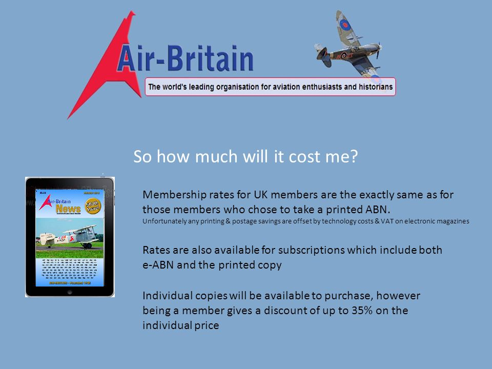 Membership rates for UK members are the exactly same as for those members who chose to take a printed ABN.
