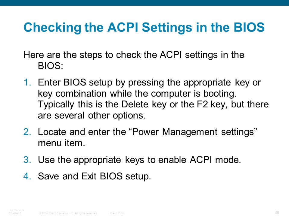 © 2006 Cisco Systems, Inc. All rights reserved.Cisco Public ITE PC v4.0 Chapter 6 30 Checking the ACPI Settings in the BIOS Here are the steps to chec