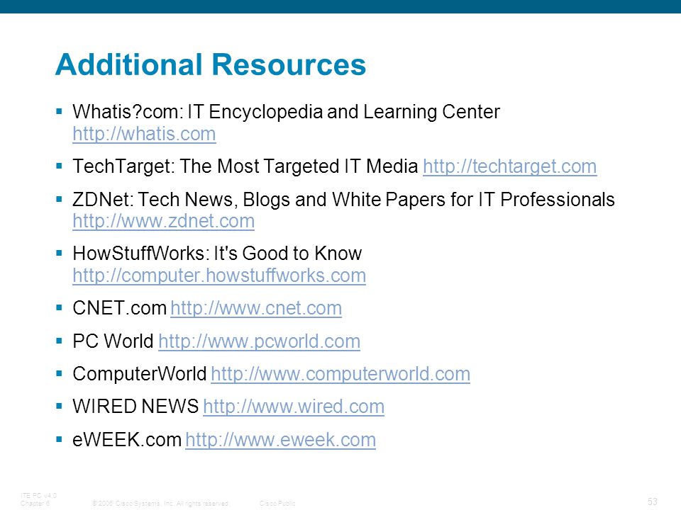 © 2006 Cisco Systems, Inc. All rights reserved.Cisco Public ITE PC v4.0 Chapter 6 53 Additional Resources Whatis?com: IT Encyclopedia and Learning Cen