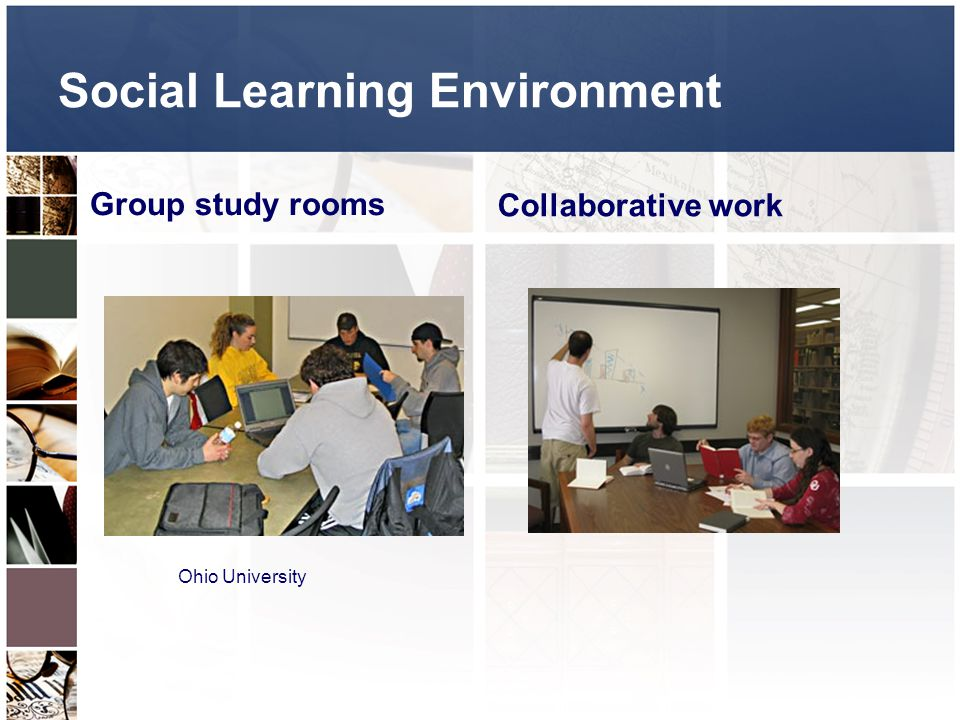 Social Learning Environment Group study rooms Collaborative work Ohio University