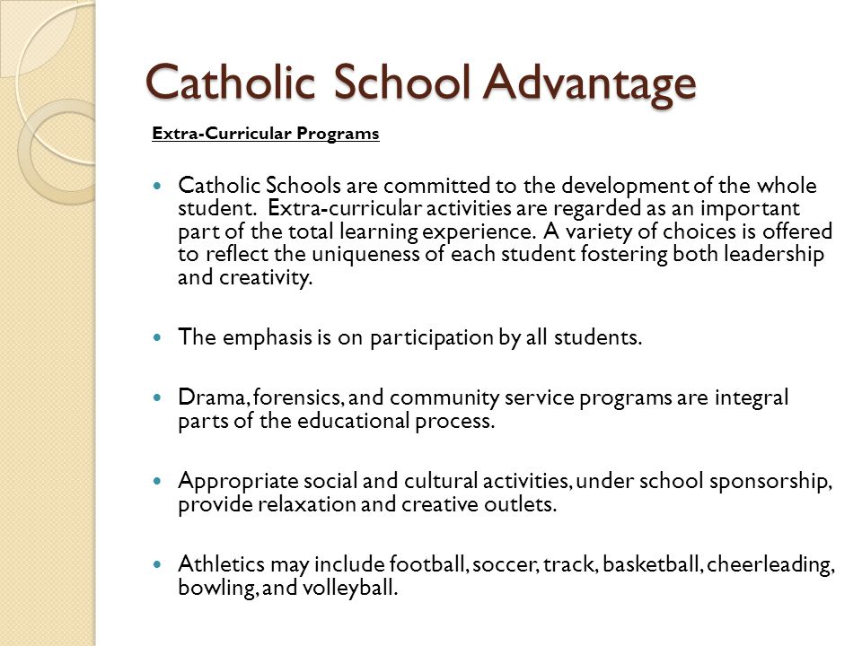 Catholic School Advantage Extra-Curricular Programs Catholic Schools are committed to the development of the whole student. Extra-curricular activitie
