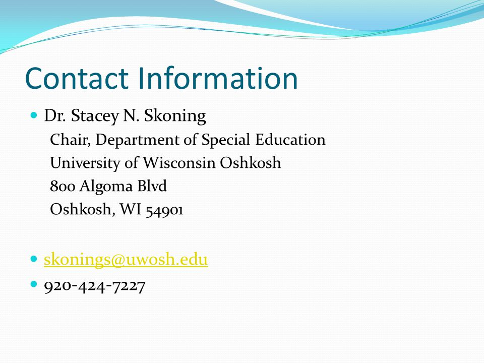 Contact Information Dr. Stacey N. Skoning Chair, Department of Special Education University of Wisconsin Oshkosh 800 Algoma Blvd Oshkosh, WI 54901 sko