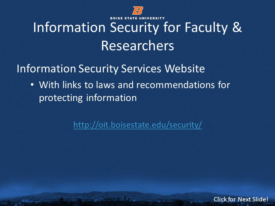 © 2012 Boise State University23 Click for Next Slide! Information Security for Faculty & Researchers Information Security Services Website With links