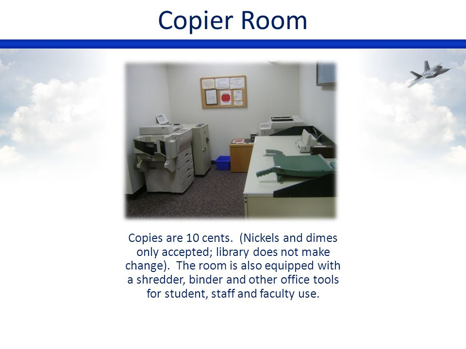 Copier Room Copies are 10 cents. (Nickels and dimes only accepted; library does not make change). The room is also equipped with a shredder, binder an