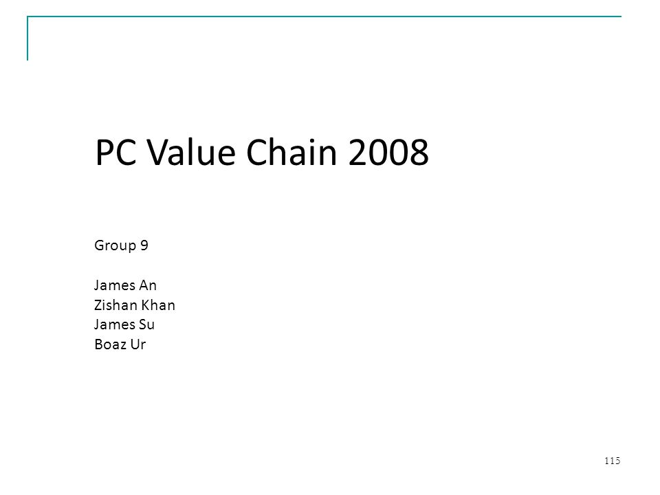 115 PC Value Chain 2008 Group 9 James An Zishan Khan James Su Boaz Ur