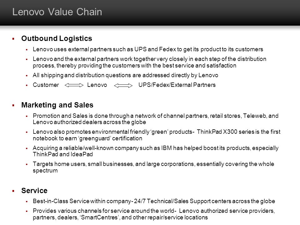 Lenovo Value Chain Outbound Logistics Lenovo uses external partners such as UPS and Fedex to get its product to its customers Lenovo and the external