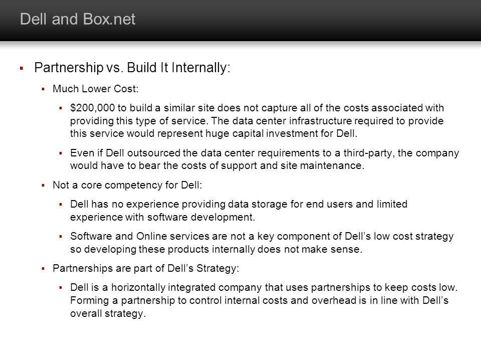 Dell and Box.net Partnership vs. Build It Internally: Much Lower Cost: $200,000 to build a similar site does not capture all of the costs associated w