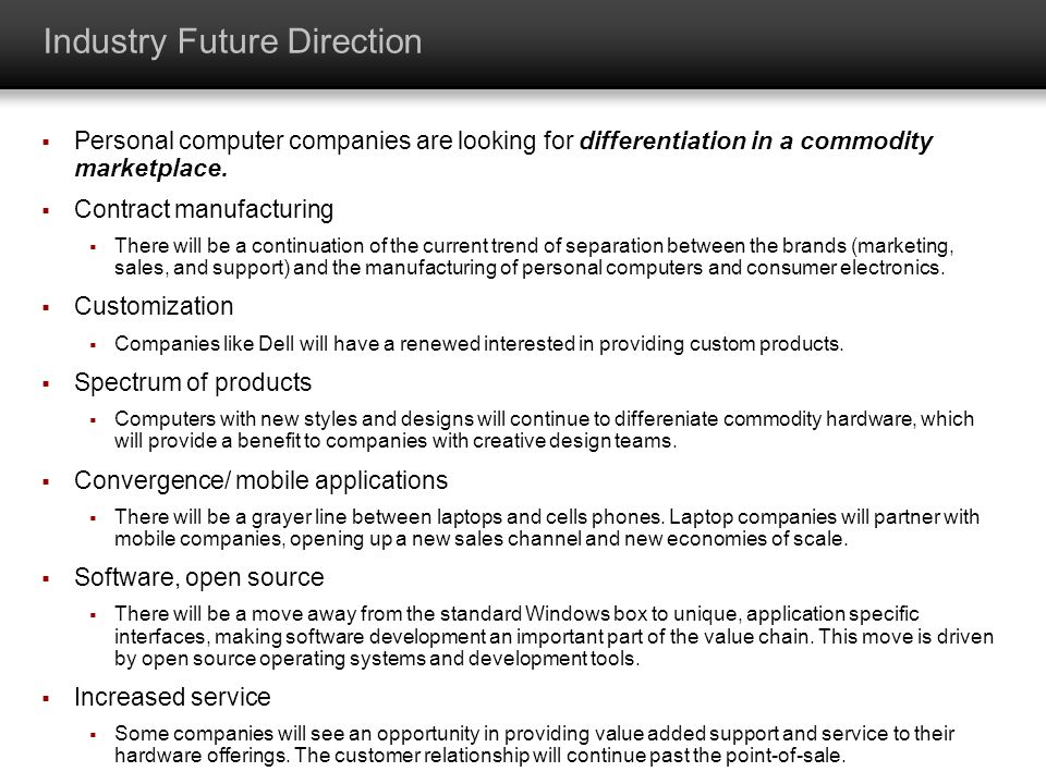 Industry Future Direction Personal computer companies are looking for differentiation in a commodity marketplace. Contract manufacturing There will be