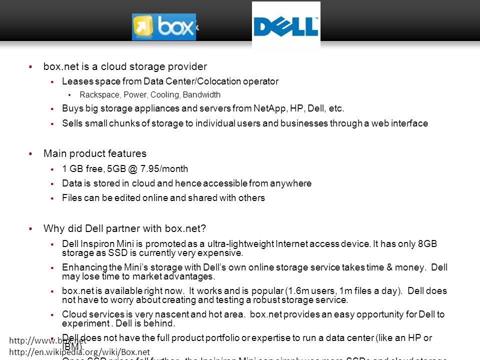 & box.net is a cloud storage provider Leases space from Data Center/Colocation operator Rackspace, Power, Cooling, Bandwidth Buys big storage applianc