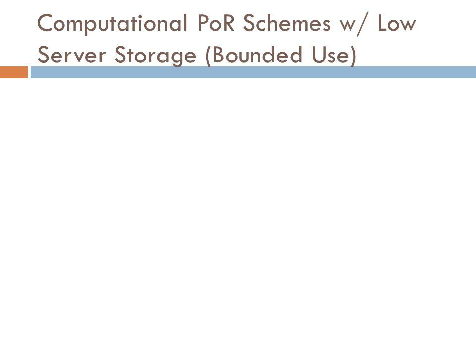 Computational PoR Schemes w/ Low Server Storage (Bounded Use)