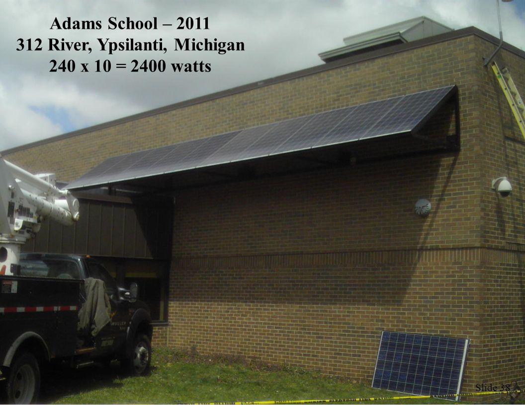 Slide 38 Adams School – 2011 312 River, Ypsilanti, Michigan 240 x 10 = 2400 watts
