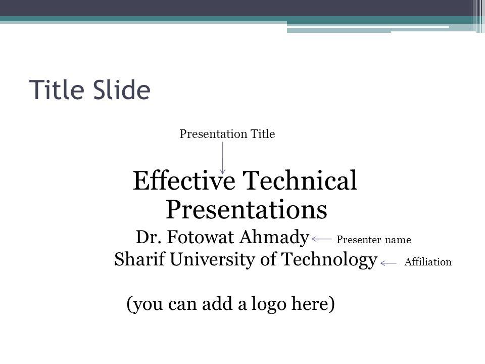 Title Slide Presentation Title Effective Technical Presentations Dr. Fotowat Ahmady Presenter name Sharif University of Technology Affiliation (you ca