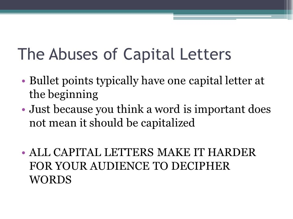 The Abuses of Capital Letters Bullet points typically have one capital letter at the beginning Just because you think a word is important does not mea