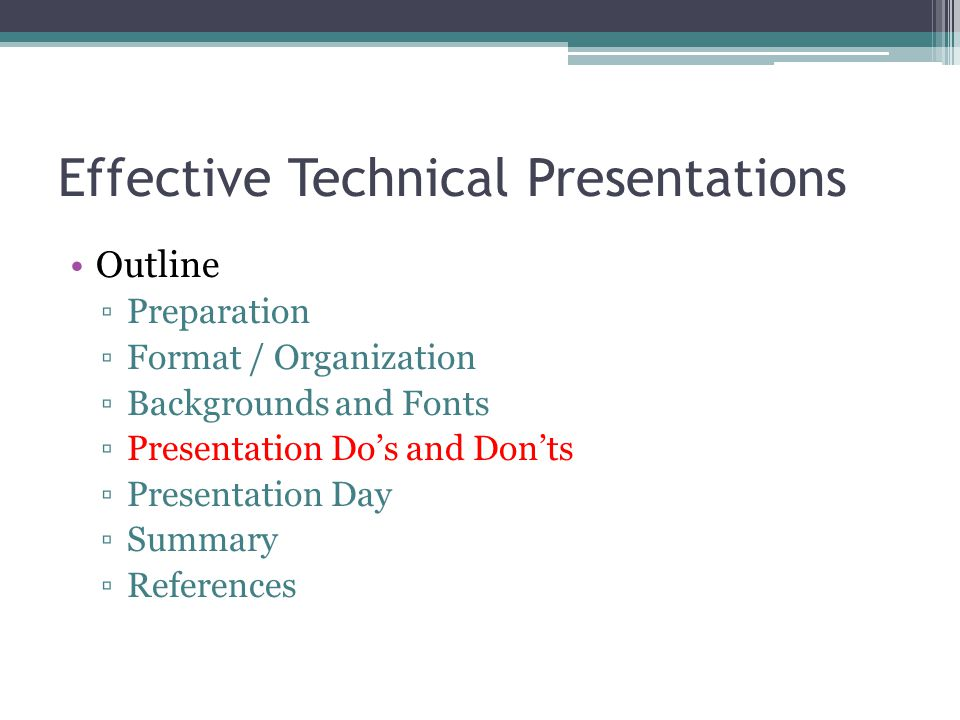 Effective Technical Presentations Outline Preparation Format / Organization Backgrounds and Fonts Presentation Dos and Donts Presentation Day Summary