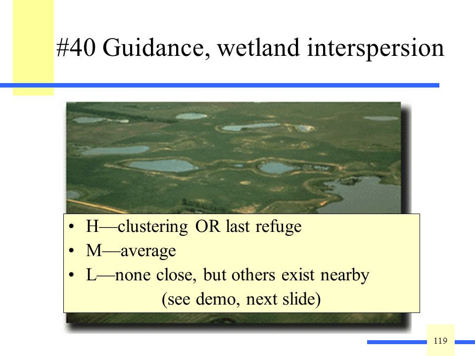 119 #40 Guidance, wetland interspersion Best determined using GIS (except in forested areas where wetlands smaller than one to three acres may not appear).