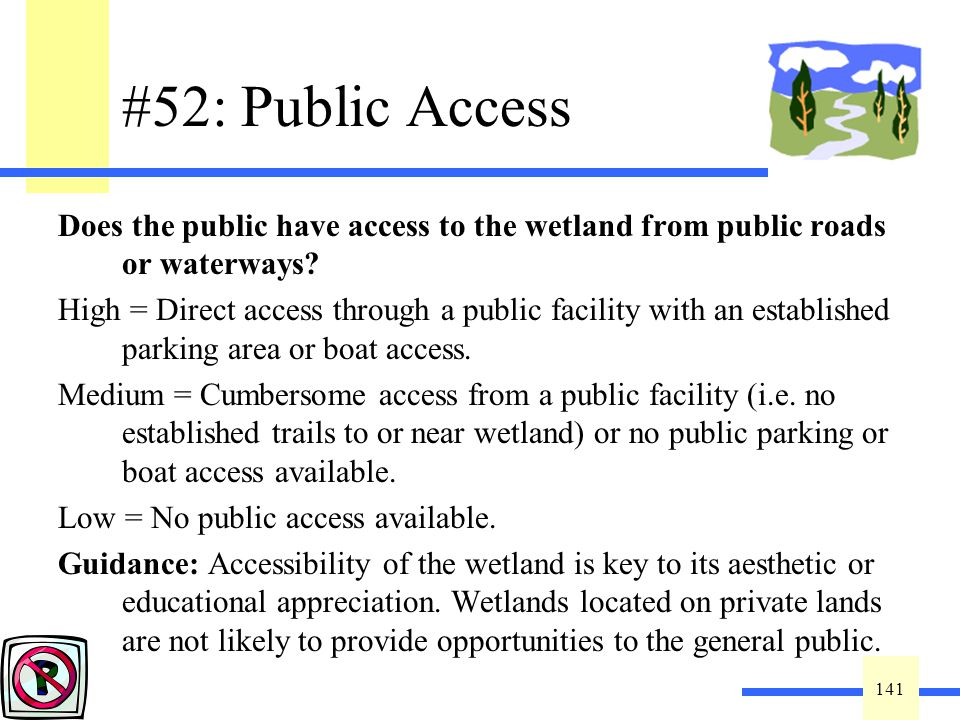 141 #52: Public Access Does the public have access to the wetland from public roads or waterways? High = Direct access through a public facility with