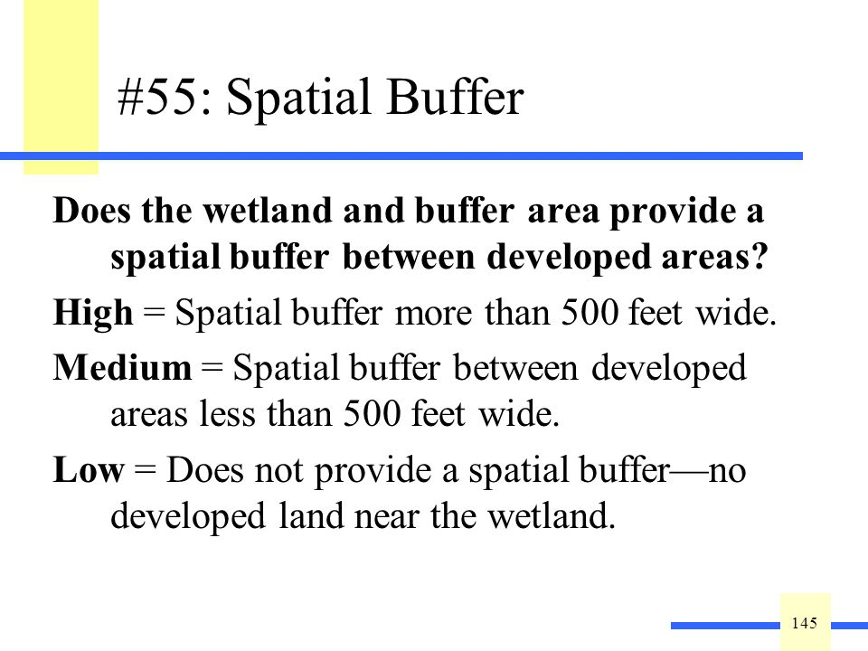 145 #55: Spatial Buffer Does the wetland and buffer area provide a spatial buffer between developed areas.