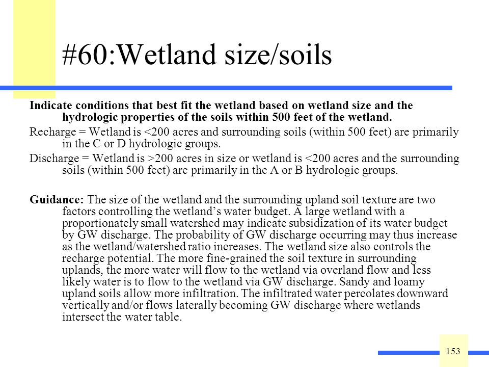 153 #60:Wetland size/soils Indicate conditions that best fit the wetland based on wetland size and the hydrologic properties of the soils within 500 feet of the wetland.