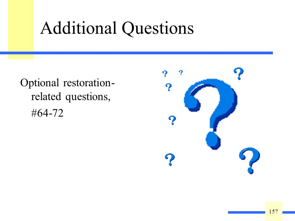 157 Additional Questions Optional restoration- related questions, #64-72