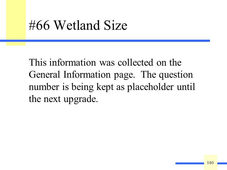 160 #66 Wetland Size This information was collected on the General Information page.
