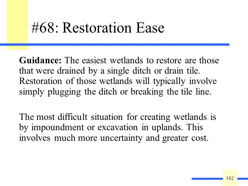 162 #68: Restoration Ease Rate the potential ease of wetland restoration: High = Break tile line and/or plug ditch, discontinue pumping.