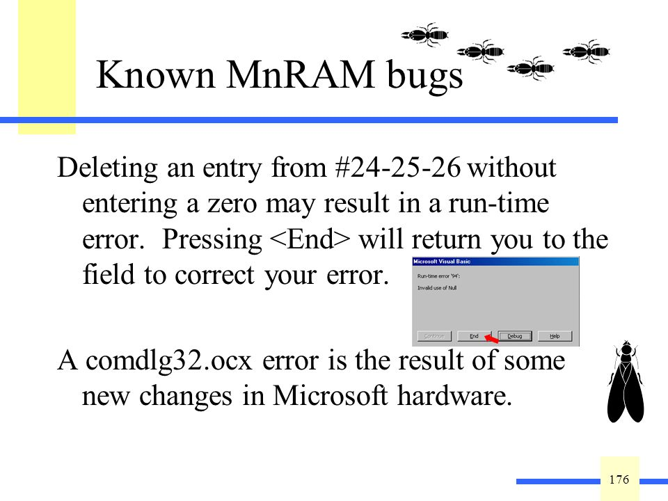 176 Known MnRAM bugs Deleting an entry from #24-25-26 without entering a zero may result in a run-time error. Pressing will return you to the field to