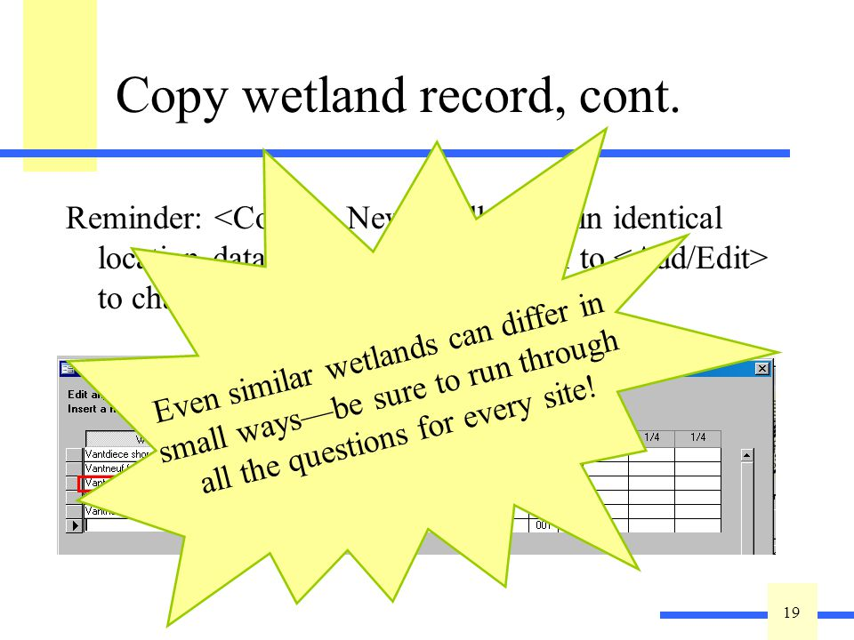 19 Copy wetland record, cont.Reminder: will result in identical location data.