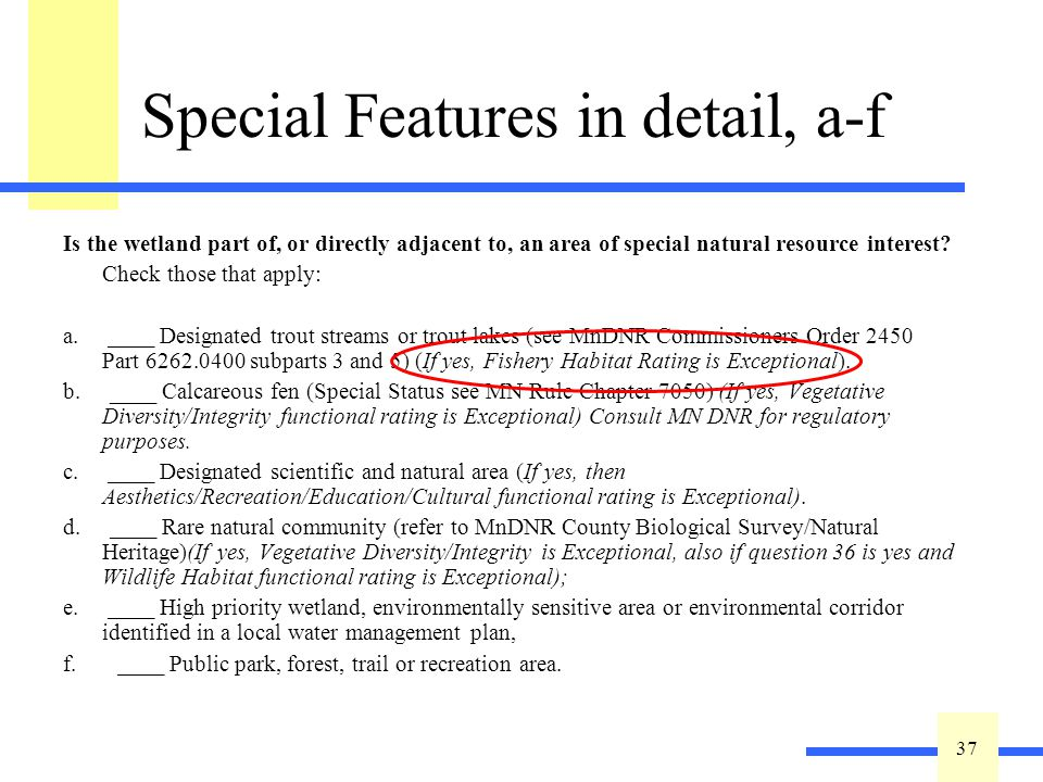 37 Special Features in detail, a-f Is the wetland part of, or directly adjacent to, an area of special natural resource interest.