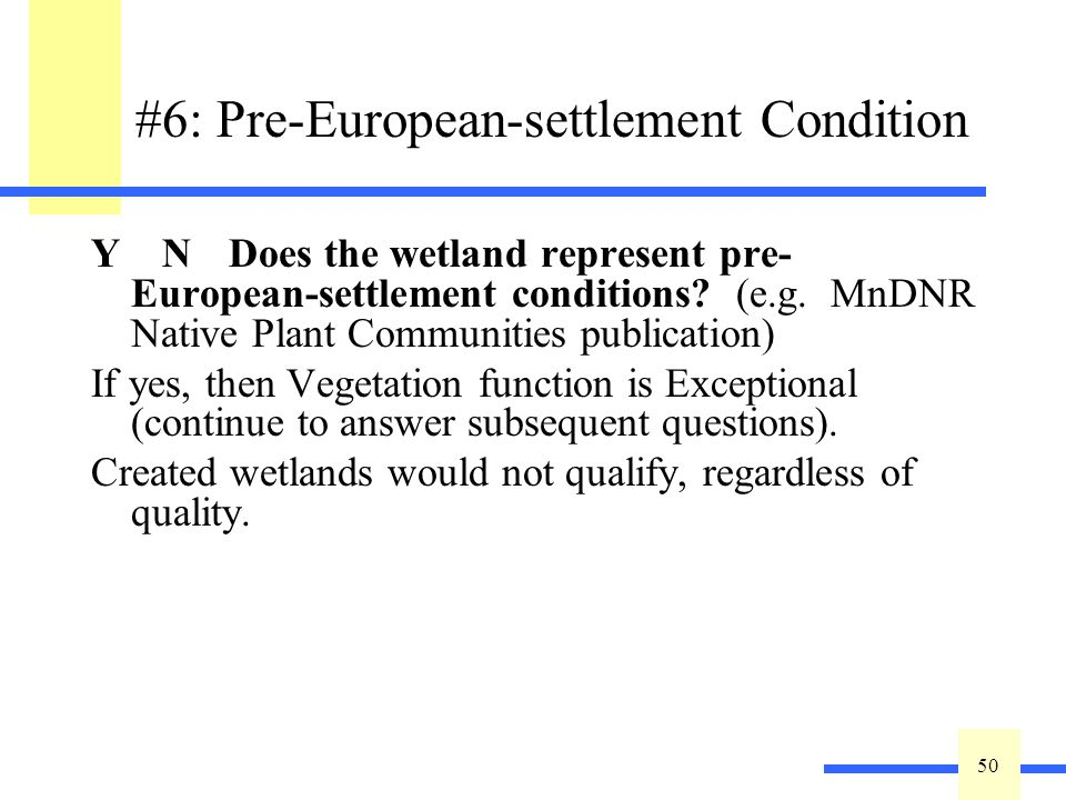 50 #6: Pre-European-settlement Condition Y N Does the wetland represent pre- European-settlement conditions.