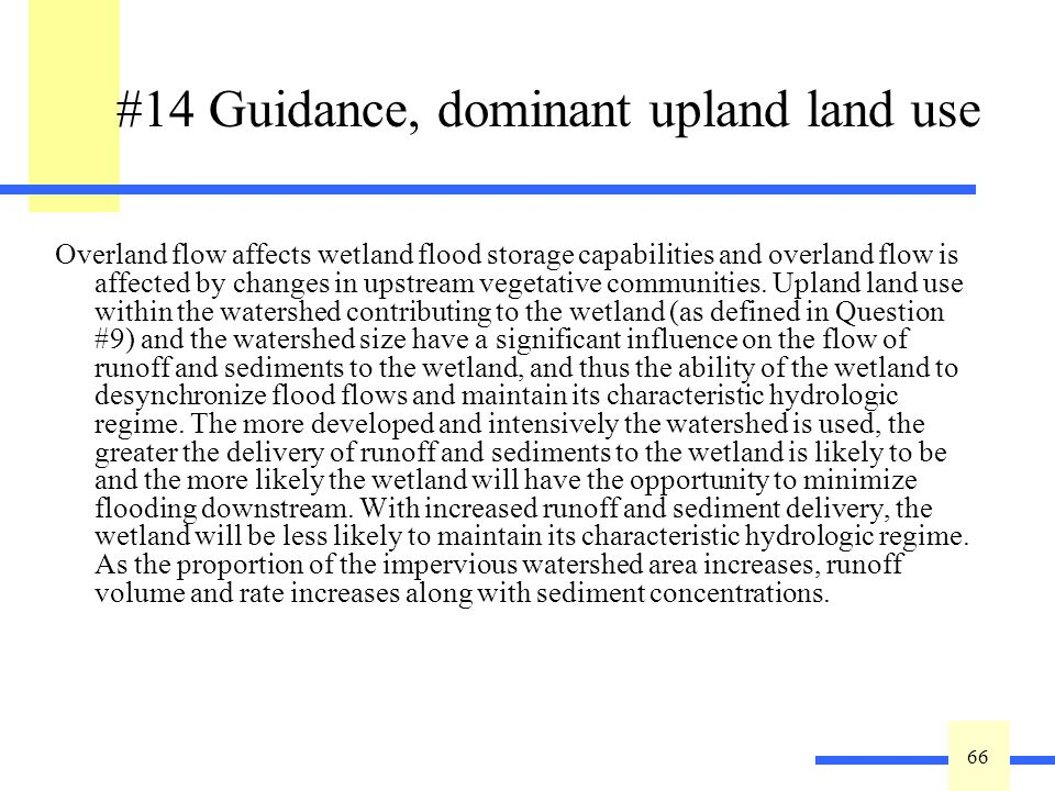 66 #14 Guidance, dominant upland land use Overland flow affects wetland flood storage capabilities and overland flow is affected by changes in upstrea