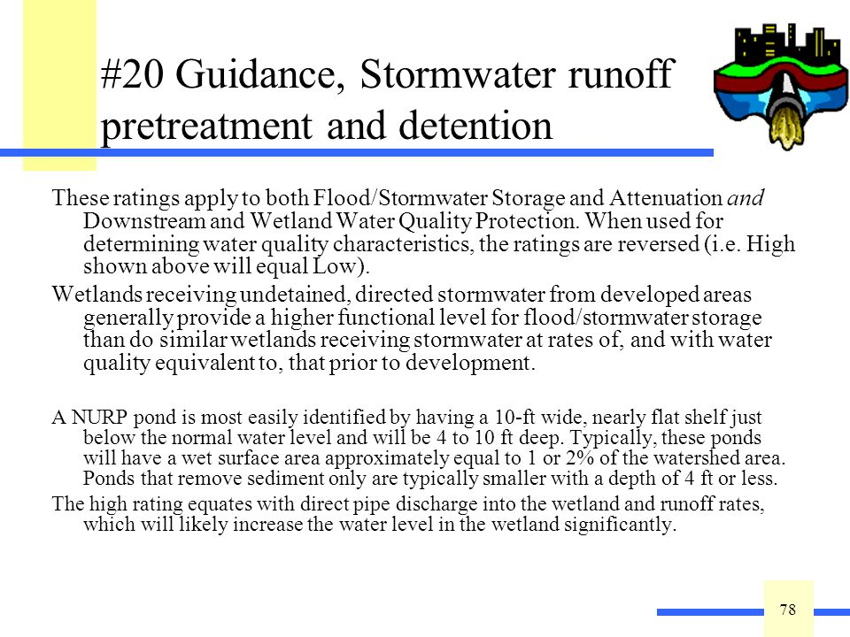 78 #20 Guidance, Stormwater runoff pretreatment and detention These ratings apply to both Flood/Stormwater Storage and Attenuation and Downstream and