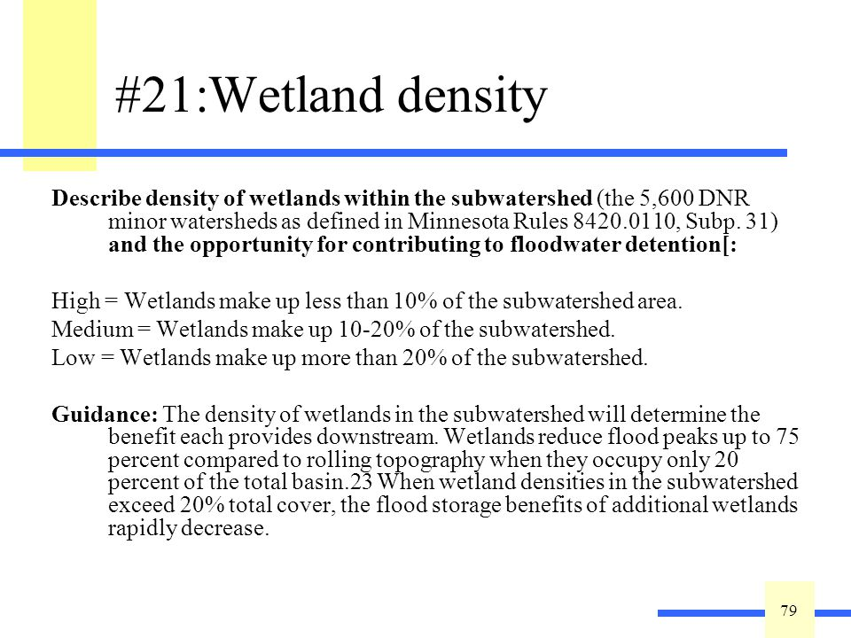 79 #21:Wetland density Describe density of wetlands within the subwatershed (the 5,600 DNR minor watersheds as defined in Minnesota Rules 8420.0110, Subp.