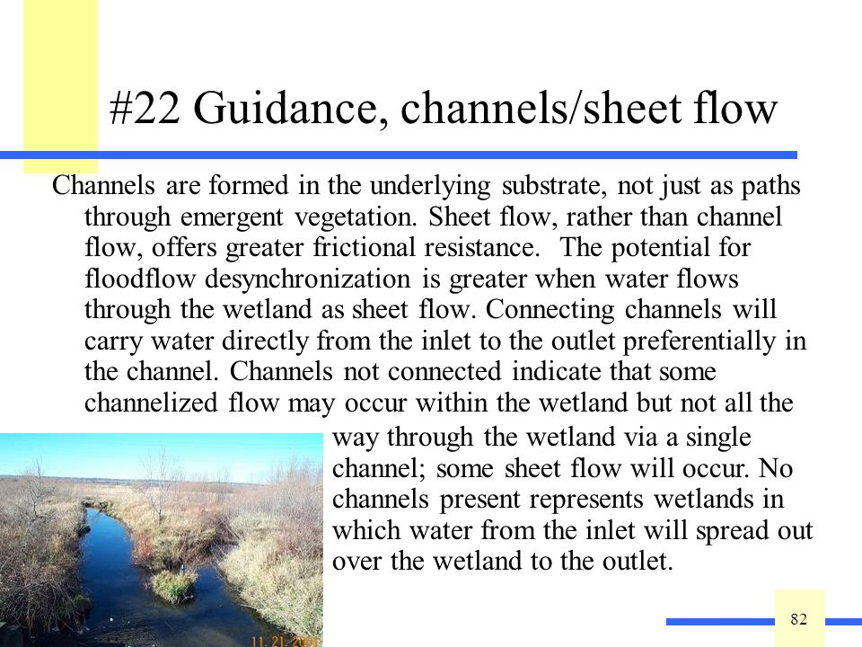 82 #22 Guidance, channels/sheet flow Channels are formed in the underlying substrate, not just as paths through emergent vegetation. Sheet flow, rathe