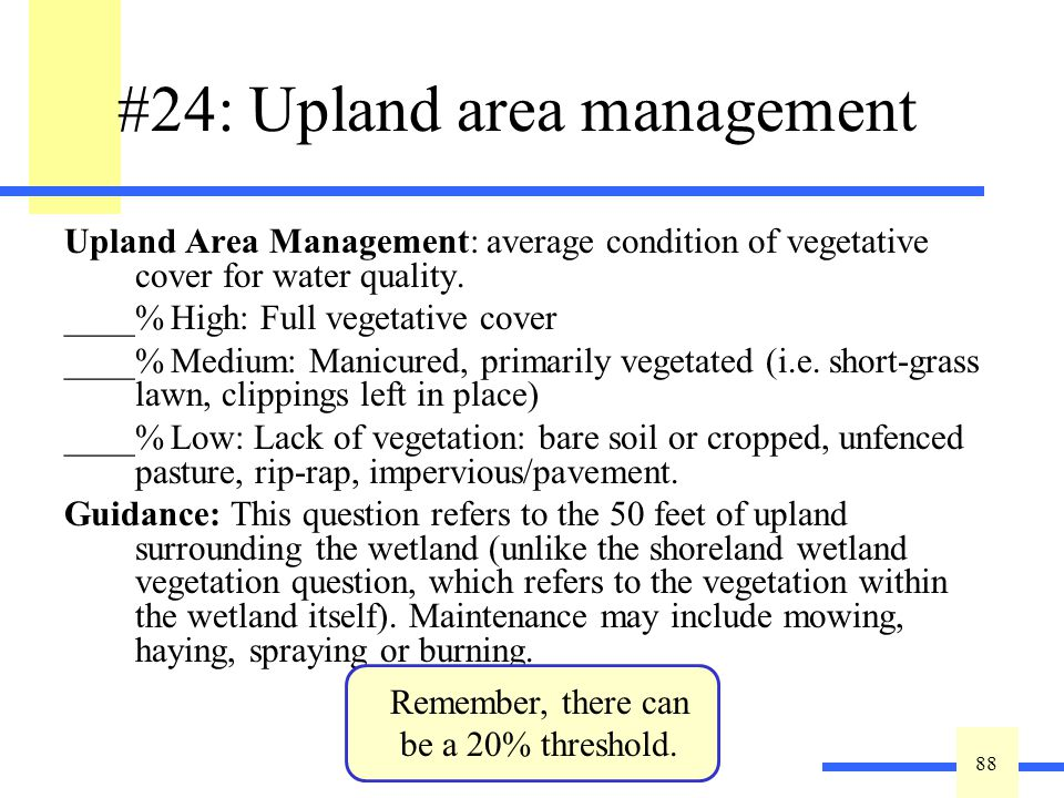 88 #24: Upland area management Upland Area Management: average condition of vegetative cover for water quality. ____%High: Full vegetative cover ____%