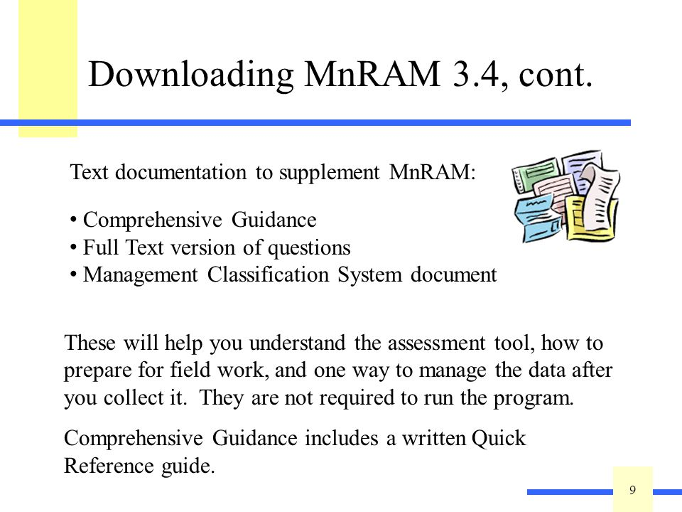 9 9 Downloading MnRAM 3.4, cont. Text documentation to supplement MnRAM: Comprehensive Guidance Full Text version of questions Management Classificati