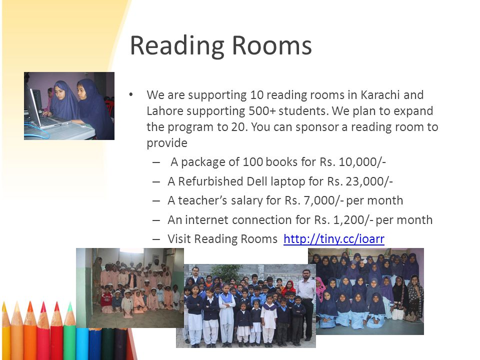 Reading Rooms We are supporting 10 reading rooms in Karachi and Lahore supporting 500+ students.