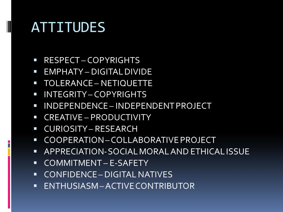 ATTITUDES RESPECT – COPYRIGHTS EMPHATY – DIGITAL DIVIDE TOLERANCE – NETIQUETTE INTEGRITY – COPYRIGHTS INDEPENDENCE – INDEPENDENT PROJECT CREATIVE – PR