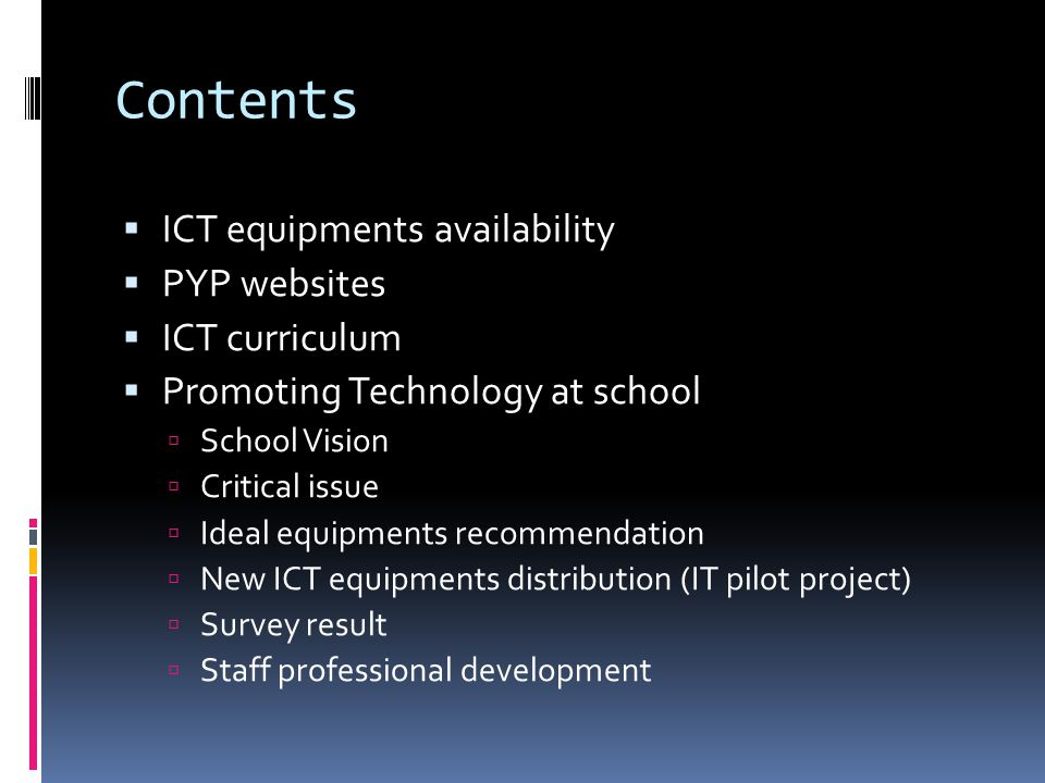 Contents ICT equipments availability PYP websites ICT curriculum Promoting Technology at school School Vision Critical issue Ideal equipments recommen