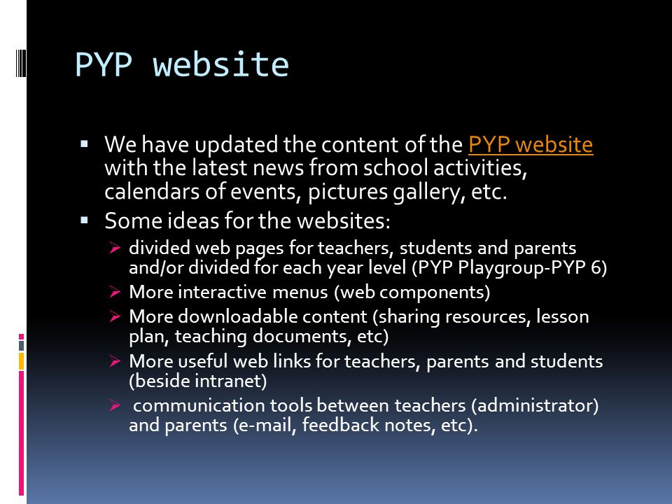 PYP website We have updated the content of the PYP website with the latest news from school activities, calendars of events, pictures gallery, etc.PYP