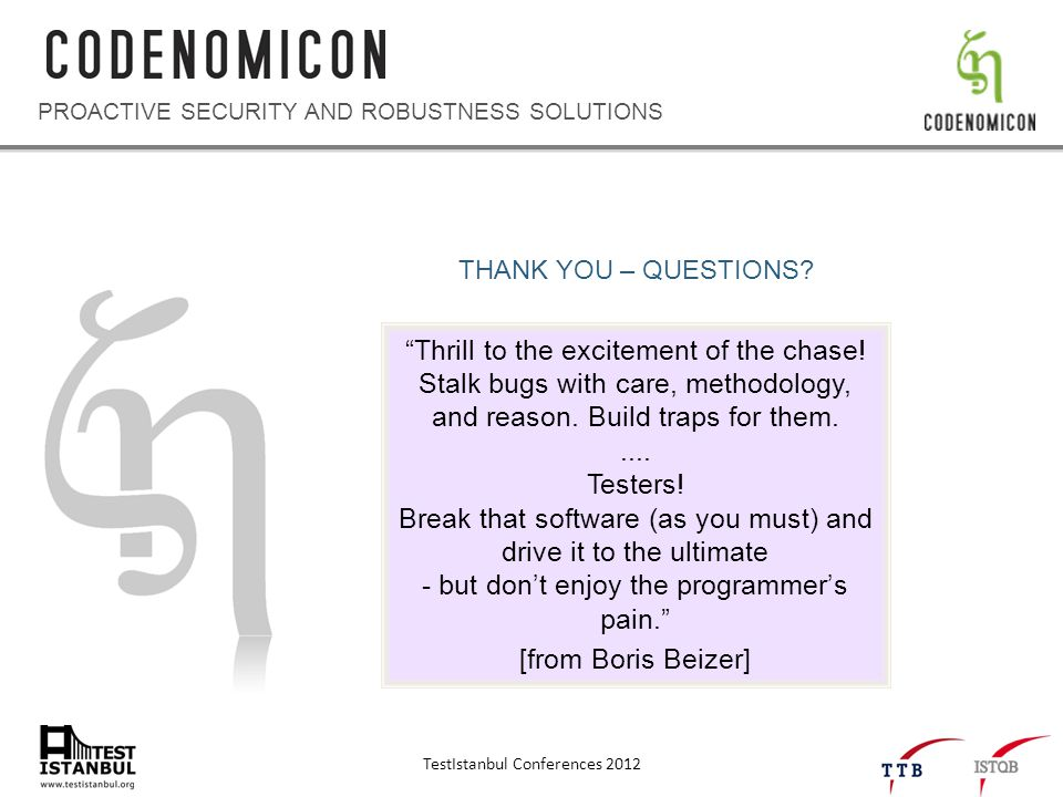 TestIstanbul Conferences 2012 PROACTIVE SECURITY AND ROBUSTNESS SOLUTIONS THANK YOU – QUESTIONS.