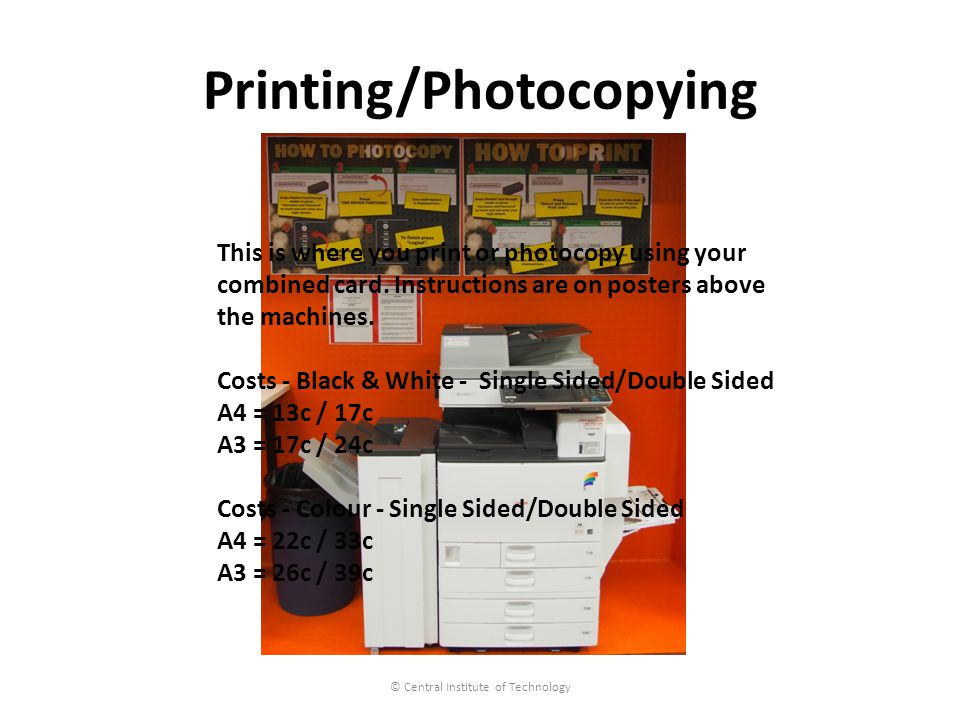 Printing/Photocopying © Central Institute of Technology This is where you print or photocopy using your combined card.