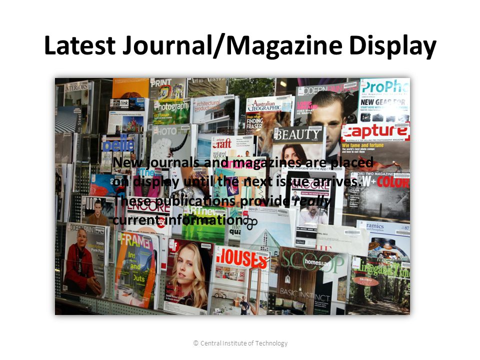 Latest Journal/Magazine Display © Central Institute of Technology New journals and magazines are placed on display until the next issue arrives.