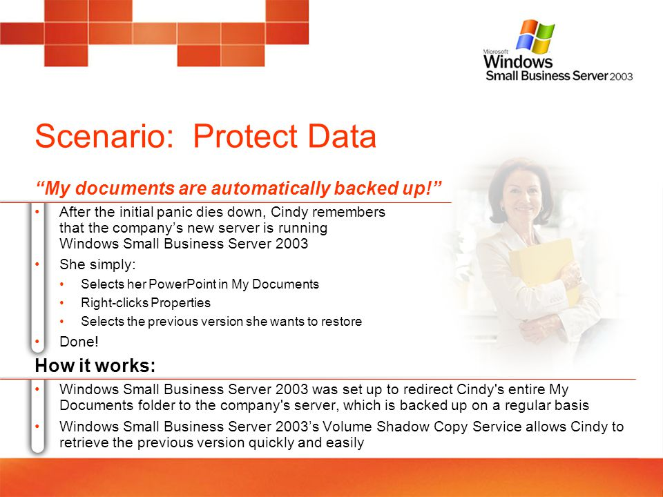 Scenario: Protect Data My documents are automatically backed up! After the initial panic dies down, Cindy remembers that the companys new server is ru