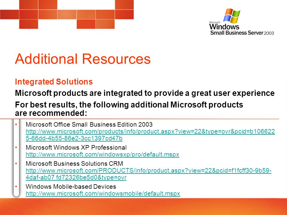 Additional Resources Microsoft Office Small Business Edition 2003 http://www.microsoft.com/products/info/product.aspx?view=22&type=ovr&pcid=b106622 5-