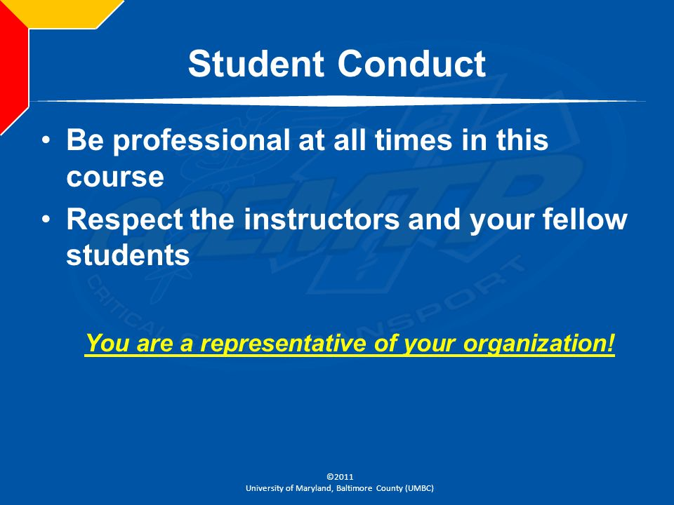 ©2011 University of Maryland, Baltimore County (UMBC) Student Conduct Be professional at all times in this course Respect the instructors and your fel