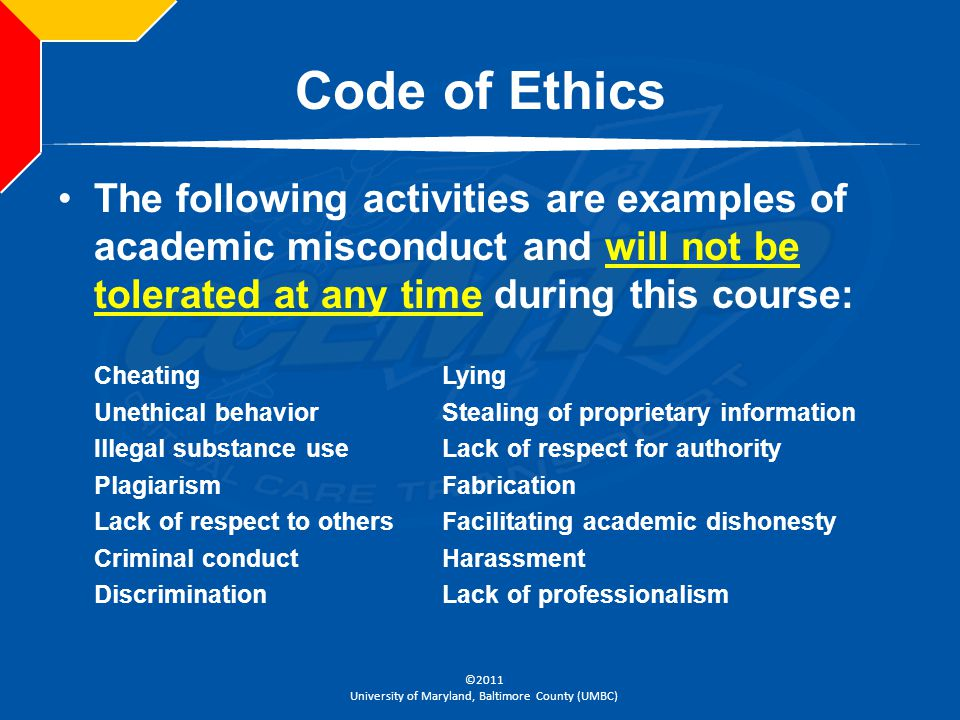 ©2011 University of Maryland, Baltimore County (UMBC) Code of Ethics The following activities are examples of academic misconduct and will not be tole