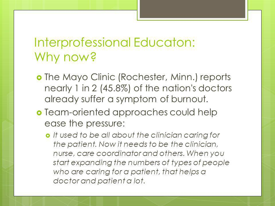 Interprofessional Educaton: Why now? The Mayo Clinic (Rochester, Minn.) reports nearly 1 in 2 (45.8%) of the nation's doctors already suffer a symptom