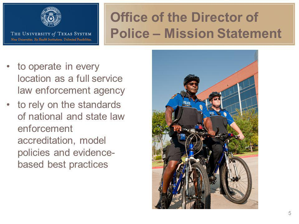Office of the Director of Police – Mission Statement to operate in every location as a full service law enforcement agency to rely on the standards of